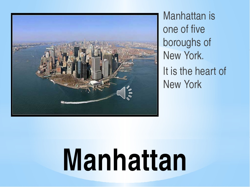 Manhattan Manhattan is one of five boroughs of New York. It is the heart of N...