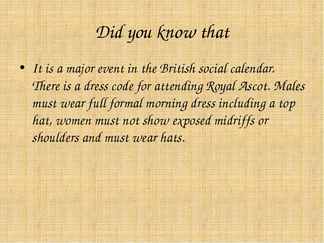 Did you know that It is a major event in the British social calendar. There i...