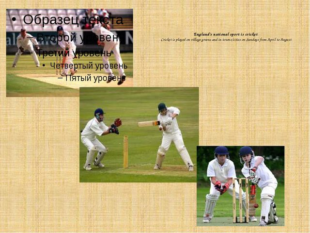 England's national sport is cricket Cricket is played on village greens and...