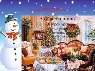 Christmas is a family holiday The main tradition of Christmas is celebrating