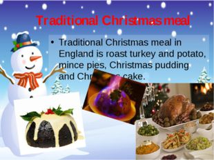 Traditional Christmas meal Traditional Christmas meal in England is roast tur