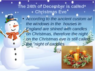 The 24th of December is called Christmas Eve According to the ancient custom