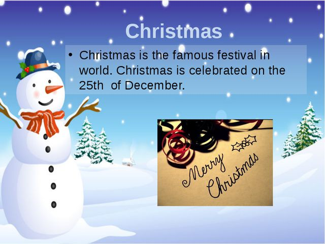Christmas Christmas is the famous festival in world. Christmas is celebrated...