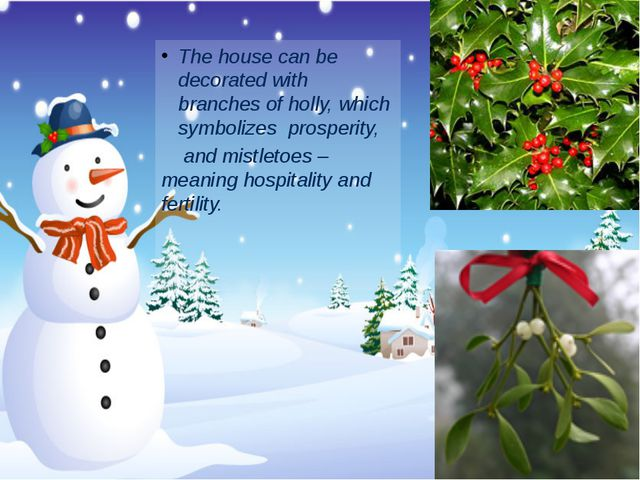 The house can be decorated with branches of holly, which symbolizes prosperit...
