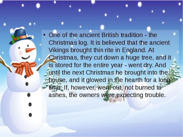 One of the ancient British tradition - the Christmas log. It is believed that...