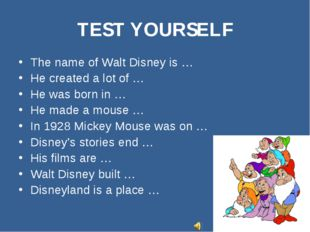 TEST YOURSELF The name of Walt Disney is … He created a lot of … He was born