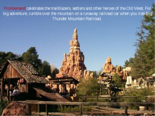 Frontierland celebrates the trailblazers, settlers and other heroes of the Ol