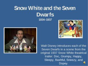 Snow White and the Seven Dwarfs 1934–1937 Walt Disney introduces each of the