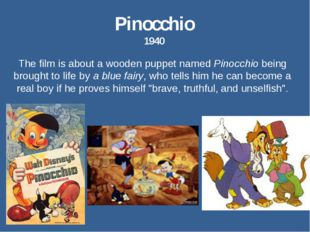 Pinocchio 1940 The film is about a wooden puppet named Pinocchio being brough