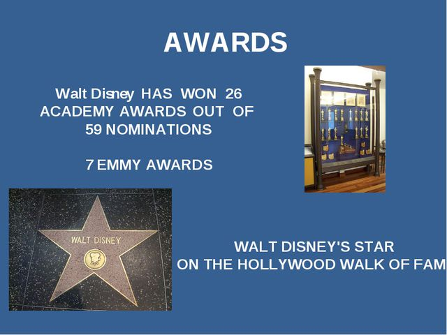 AWARDS Walt Disney HAS WON 26 ACADEMY AWARDS OUT OF 59 NOMINATIONS EMMY AWARD...