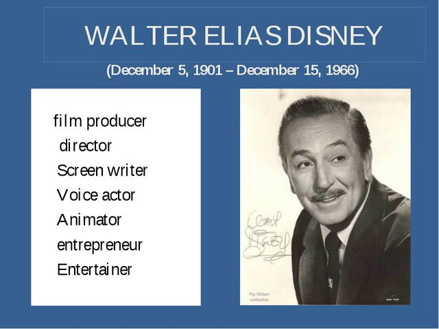 WALTER ELIAS DISNEY film producer director Screen writer Voice actor Animator...