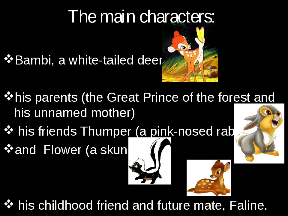 The main characters: Bambi, a white-tailed deer his parents (the Great Prince...