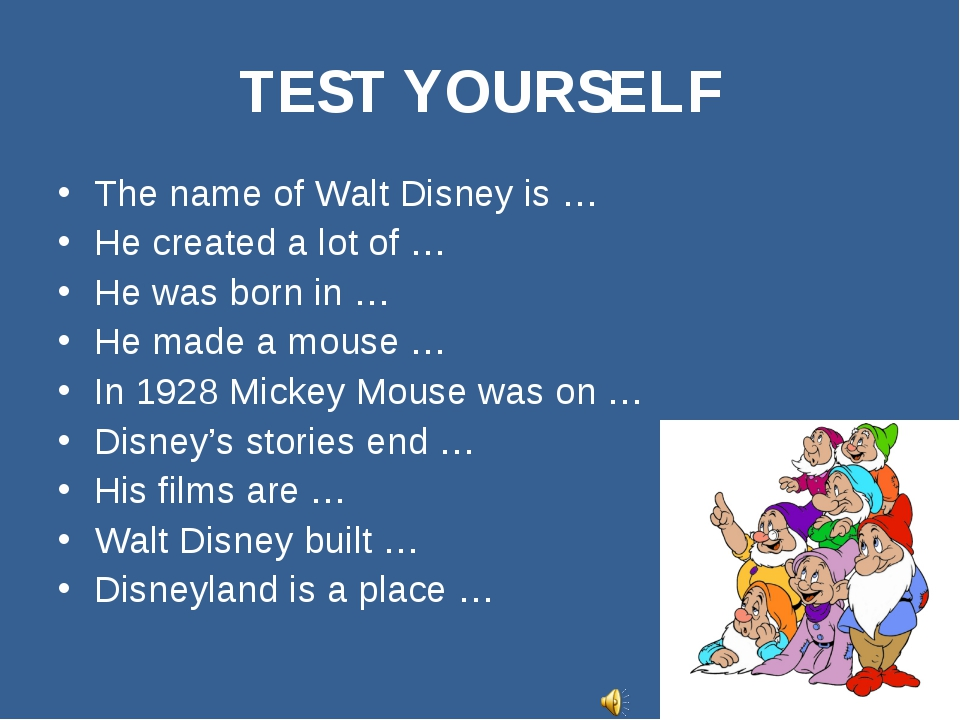 TEST YOURSELF The name of Walt Disney is … He created a lot of … He was born...