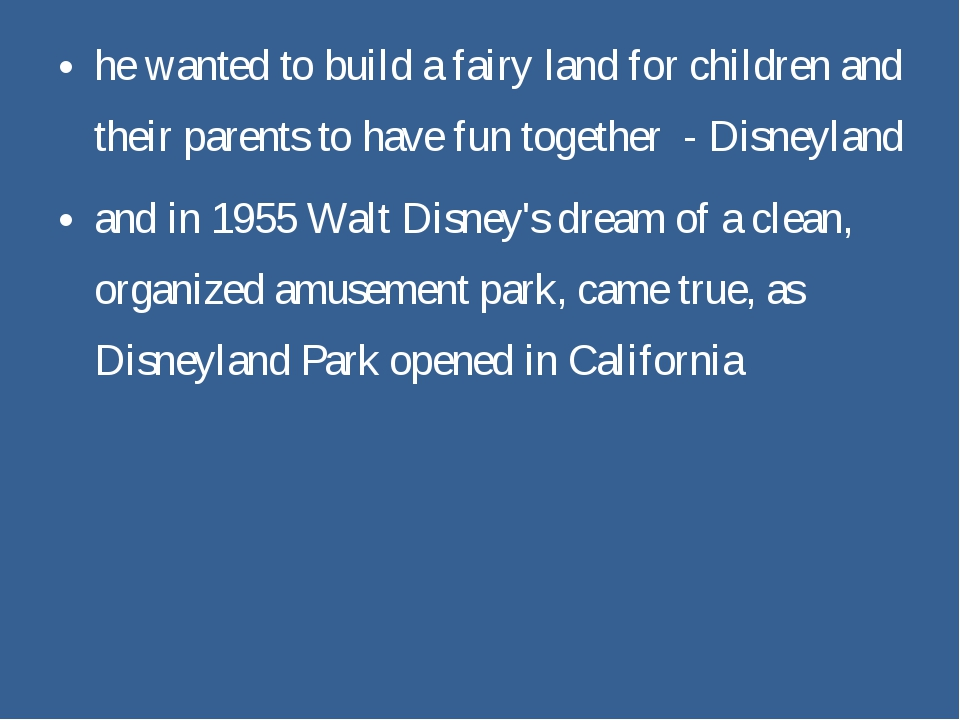 he wanted to build a fairy land for children and their parents to have fun to...
