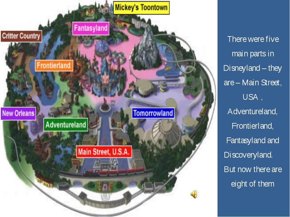 There were five main parts in Disneyland – they are – Main Street, USA , Adve...