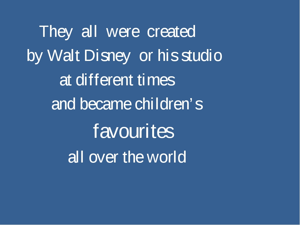 They all were created by Walt Disney or his studio at different times and be...