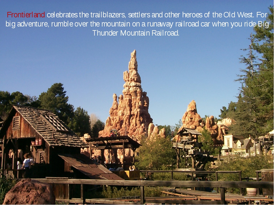 Frontierland celebrates the trailblazers, settlers and other heroes of the Ol...