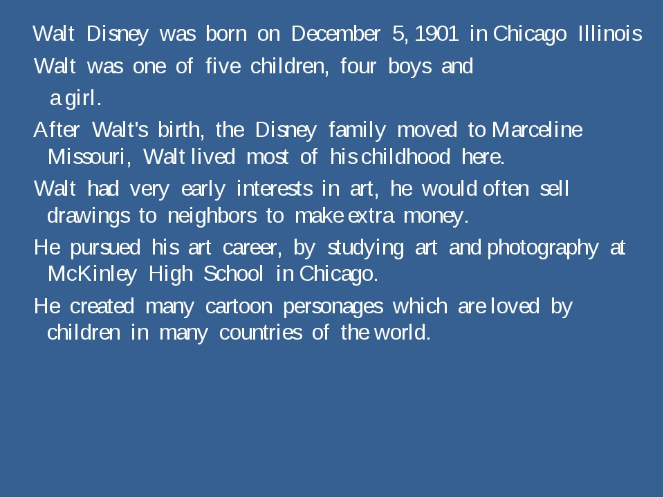 Walt Disney was born on December 5, 1901 in Chicago Illinois Walt was one of...
