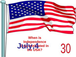 When is Independence Day celebrated in the USA? July,4