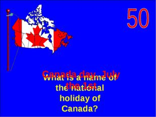 What is a name of the national holiday of Canada? Canada day, July the 1st