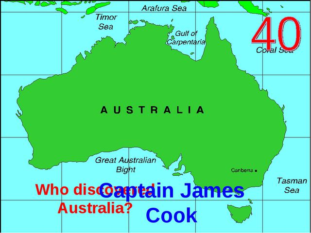 Who discovered Australia? Captain James Cook