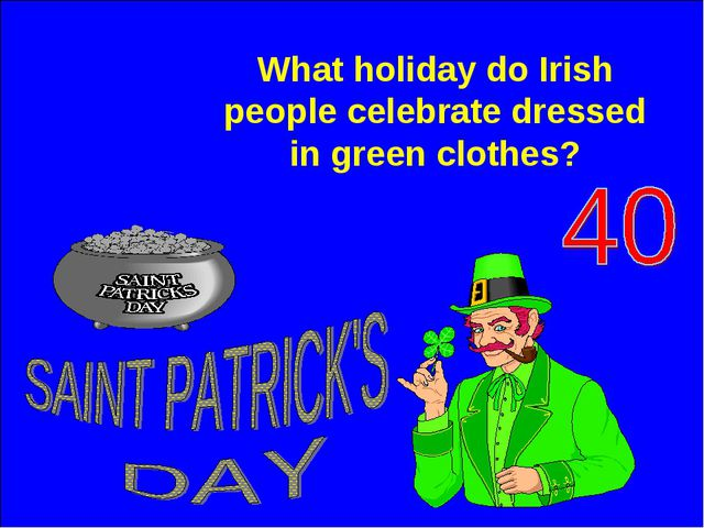 What holiday do Irish people celebrate dressed in green clothes?