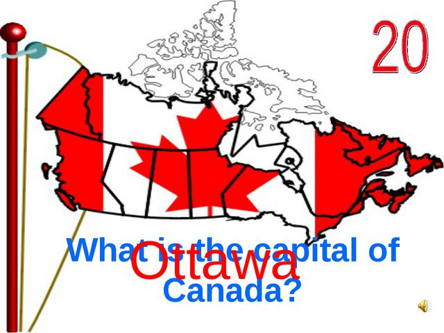 What is the capital of Canada? Ottawa
