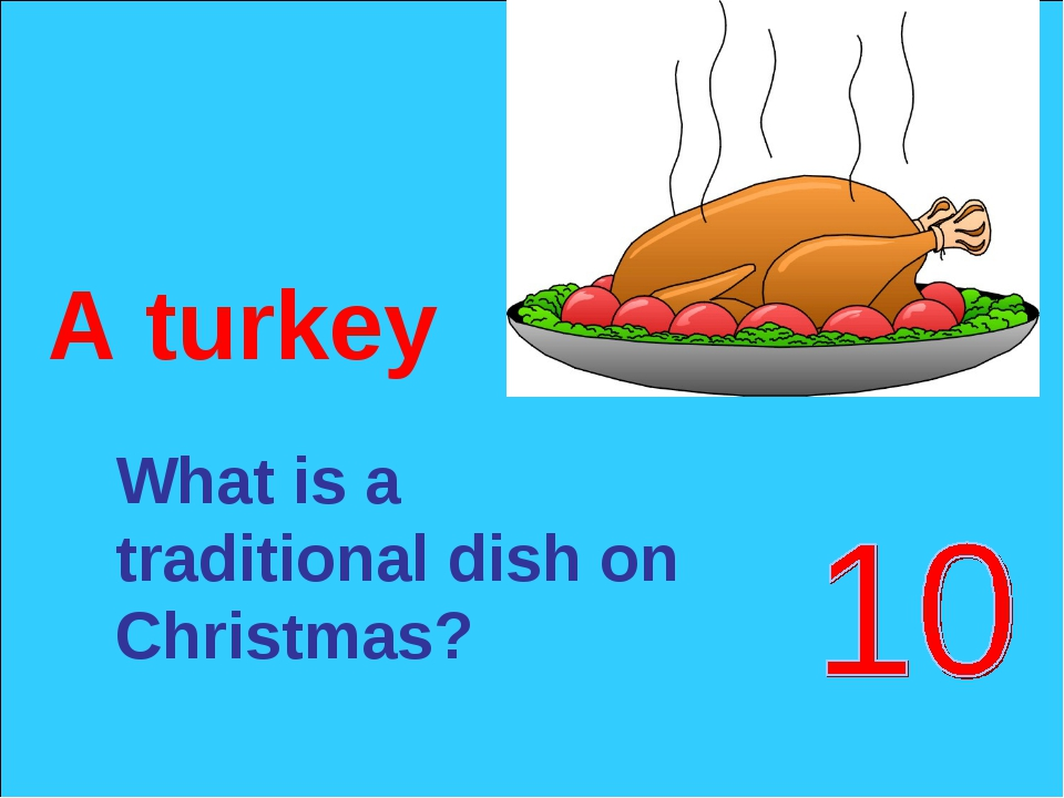 What is a traditional dish on Christmas? A turkey