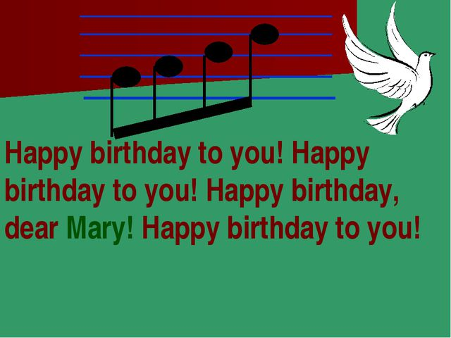 Happy birthday to you! Happy birthday to you! Happy birthday, dear Mary! Happ...