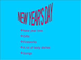New year tree Gifts Fireworks A lot of tasty dishes Songs