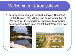 Welcome to Karamyshevo! Karamyshevo village is located in Gryazi District of