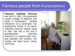 Famous people from Karamyshevo Polozova Valentina Petrovna was born in 1961.