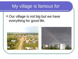 My village is famous for Our village is not big but we have everything for go