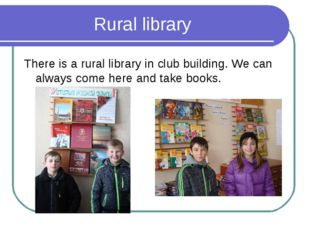 Rural library There is a rural library in club building. We can always come h