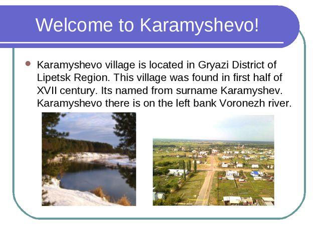Welcome to Karamyshevo! Karamyshevo village is located in Gryazi District of...
