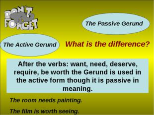 The Active Gerund The Passive Gerund What is the difference? After the verbs: