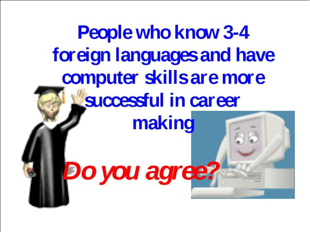People who know 3-4 foreign languages and have computer skills are more succe...