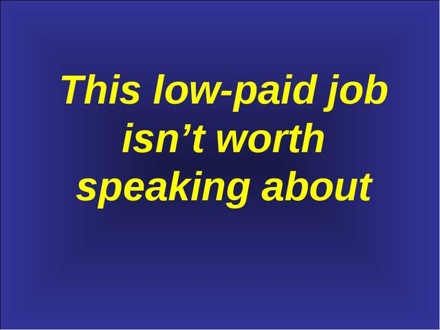 This low-paid job isn't worth speaking about
