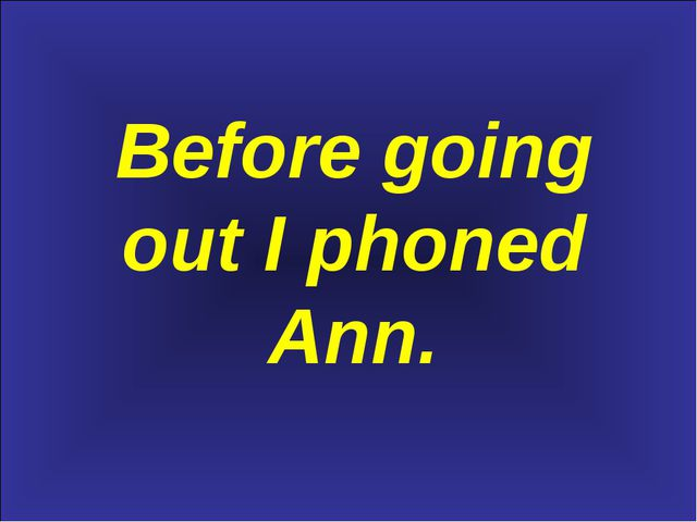 Before going out I phoned Ann.