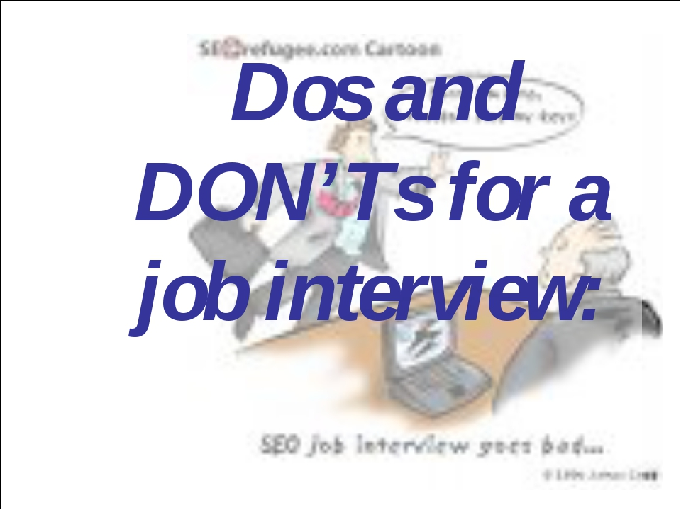 Dos and DON'Ts for a job interview: