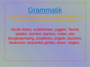 Grammatik Lest die Wörter und Wortverbindungen im Kasten und antwortet auf di