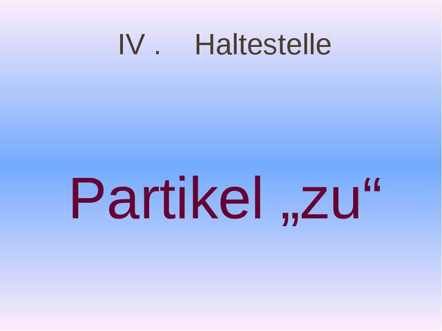 """IV . Haltestelle Partikel """"zu"""""""