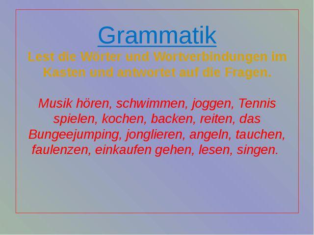 Grammatik Lest die Wörter und Wortverbindungen im Kasten und antwortet auf di...