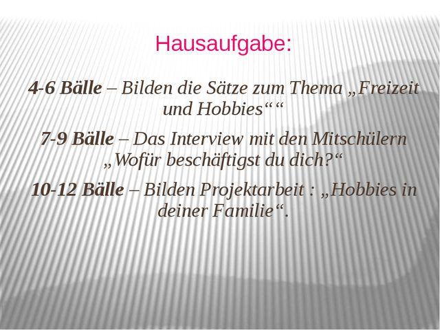"""Hausaufgabe: 4-6 Bälle – Bilden die Sätze zum Thema """"Freizeit und Hobbies"""""""" 7..."""