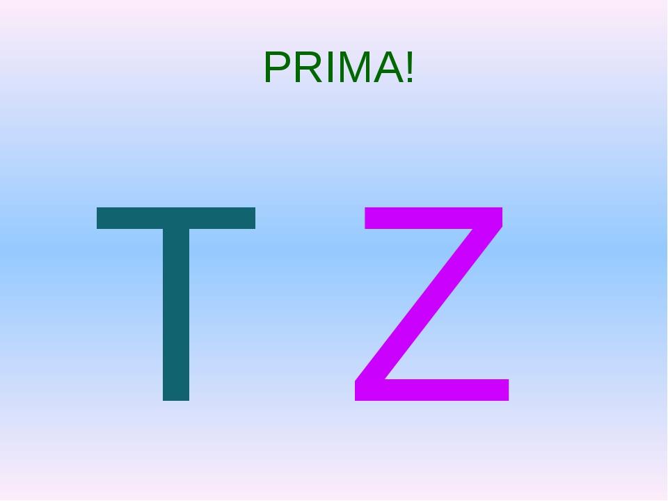 PRIMA! T Z