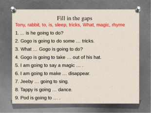 Fill in the gaps Tony, rabbit, to, is, sleep, tricks, What, magic, rhyme 1. .