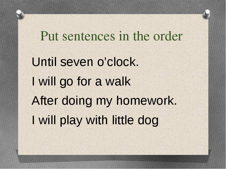 Put sentences in the order Until seven o'clock. I will go for a walk After do...
