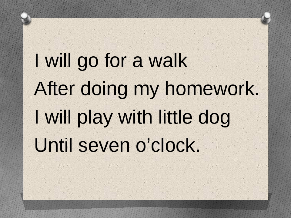 I will go for a walk After doing my homework. I will play with little dog Un...