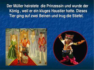 Der Müller heiratete die Prinzessin und wurde der König , weil er ein kluges