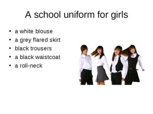 A school uniform for girls a white blouse a grey flared skirt black trousers